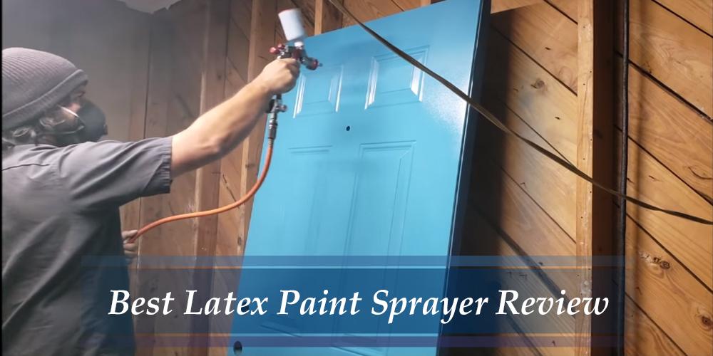 Best Latex Paint Sprayer